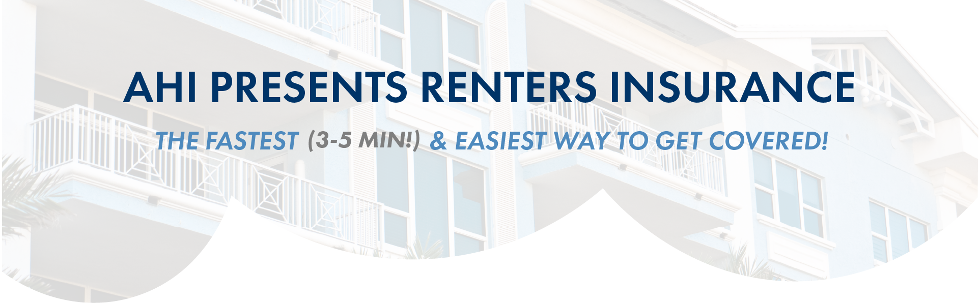 AHI Presents Renters Insurance. The fastest (3-5 min!) and easiest way to get covered!
